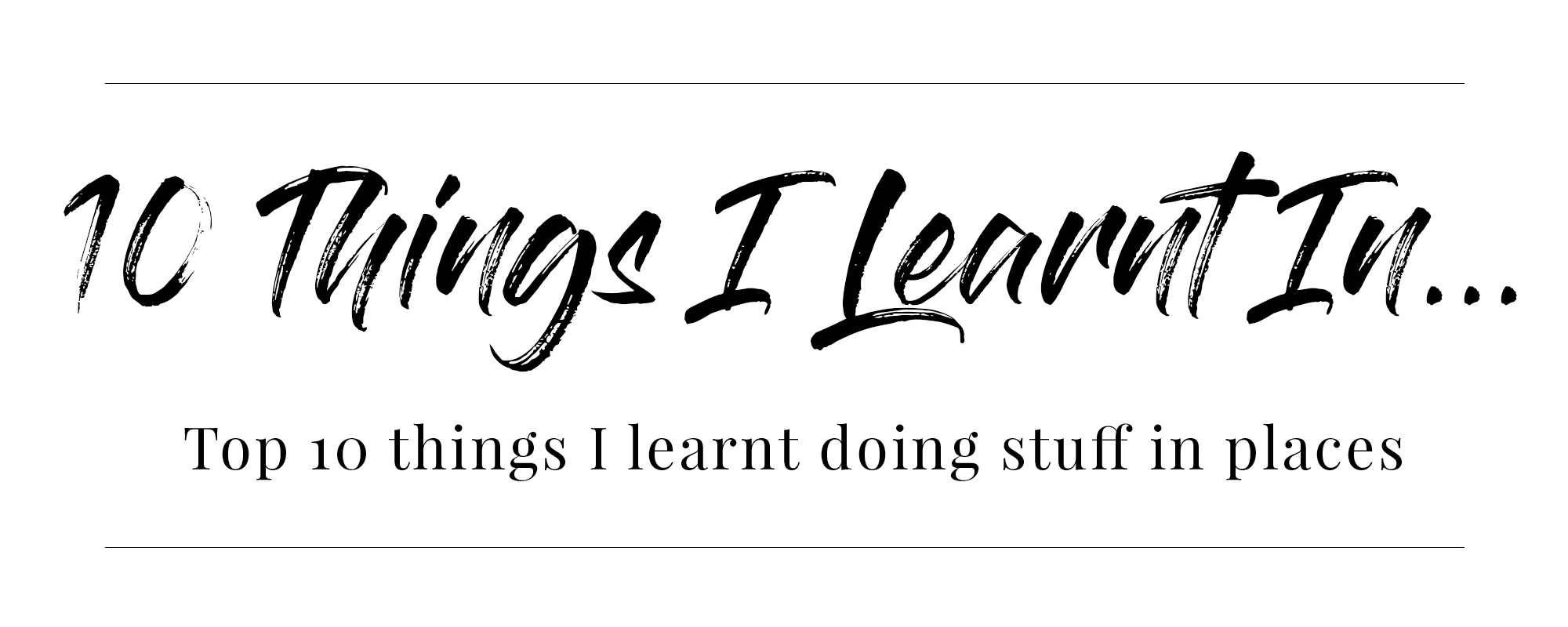 10 Things I Learnt In…